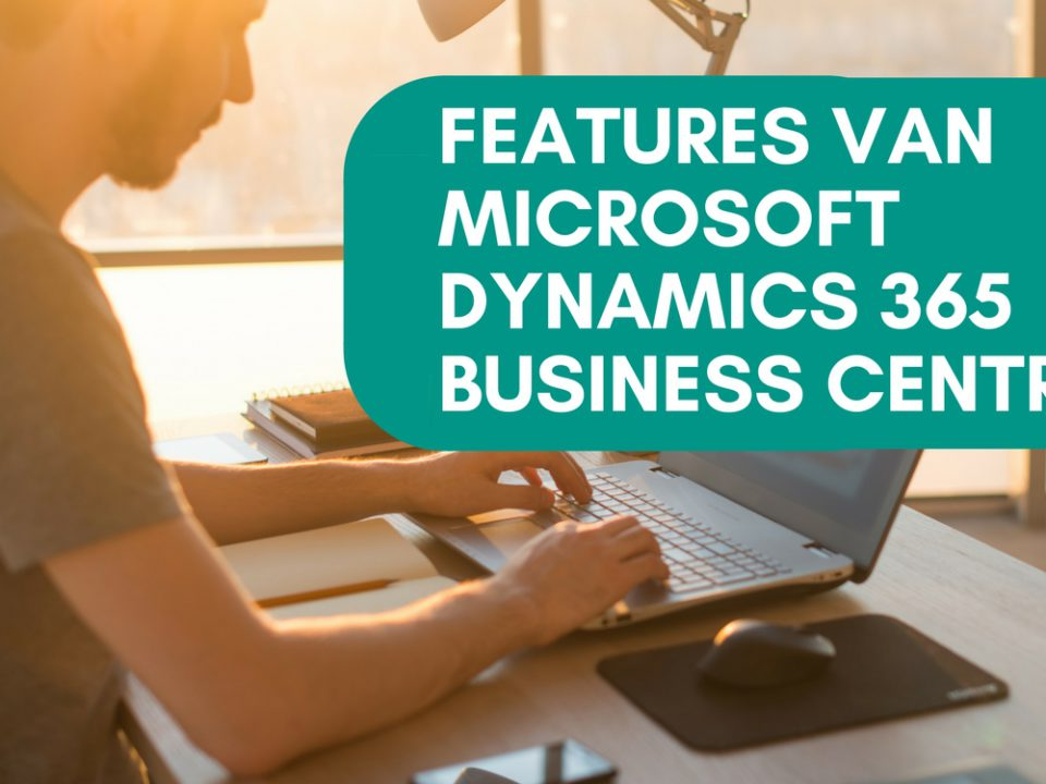 FEATURES VAN MICROSOFT DYNAMICS 365 BUSINESS CENTRAL